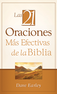 Las 21 Oraciones Mas Efectivas de la Biblia: 21 Most Effective Prayers of the Bible - eBook  -     By: Dave Earley