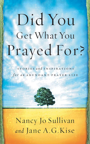 Did You Get What You Prayed For?: Keys to an Abundant Prayer Life - eBook  -     By: Nancy Jo Sullivan, Jane Kise