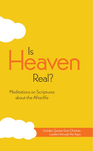 Is Heaven Real?: Meditations on Scriptures about the Afterlife - eBook  -