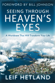 Seeing Through Heaven's Eyes: A World View that will Transform Your Life - eBook  -     By: Leif Hetland