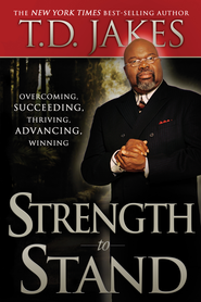 Strength to Stand: Overcoming, Succeeding, Thriving, Advancing, Winning - eBook  -     By: T.D. Jakes