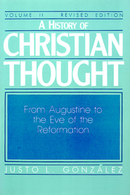 A History of Christian Thought: Volume 2: From Augustine to the Eve of the Reformation (Revised Edition) - eBook  -     By: Justo L. Gonzalez