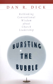 Bursting the Bubble: Rethinking Conventional Wisdom about Church Leadership - eBook  -     By: Dan R. Dick