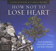How Not to Lose Heart Audio CD: Conversations#8 (2 CDs)   -     By: John Eldredge, Craig McConnell, Bart Hansen