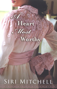 A Heart Most Worthy  -     By: Siri Mitchell