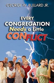 Every Congregation Needs a Little Conflict  -     By: George W. Bullard