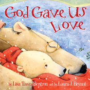 God Gave Us Love - eBook  -     By: Lisa Tawn Bergren     Illustrated By: Laura J. Bryant