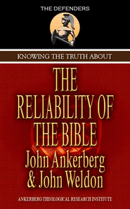 Knowing The Truth About The Reliability Of The Bible - eBook  -     By: John Ankerberg, John Weldon