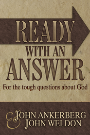 Ready With An Answer: for the Tough Questions About God - eBook  -     By: John Ankerberg, John Weldon