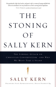 The Stoning of Sally Kern: The liberal attack on Christian conservatism-and why we must take a stand - eBook  -     By: Sally Kern