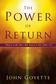 The Power of Return: Return to Me That I May Return to You. Zech. 1:3 - eBook  -     By: John Goyette
