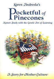 Pocketful of Pinecones: Nature Study with the Gentle Art of Learning  -     By: Karen Andreola