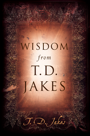 Wisdom from T.D. Jakes - eBook  -     By: T.D. Jakes