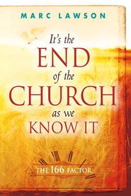 It's the End of the Church As We Know It: The 166 Factor - eBook  -     By: Marc Lawson