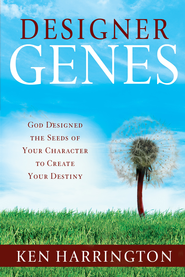 Designer Genes: God Designed the Seeds of Your Character to Create Your Destiny - eBook  -     By: Ken Harrington