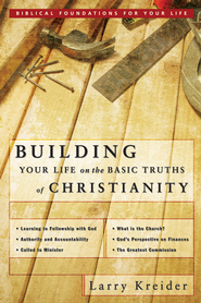 Building Your Life on the Basic Truths of Christianity: Biblical Foundation for Your Life Series - eBook  -     By: Larry Kreider
