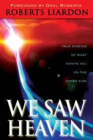 We Saw Heaven: True Stories of What Awaits Us on the Other Side - eBook  -     By: Roberts Liardon