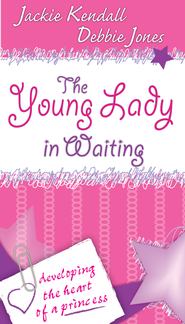 The Young Lady in Waiting: Developing the Heart of a Princess - eBook  -     By: Jackie Kendall