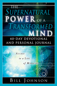 The Supernatural Power of a Transformed Mind: 40-Day Devotional and Personal Journal - eBook  -     By: Bill Johnson