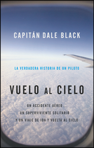 Vuelo al Cielo  (Flight to Heaven)  -     By: Capt. Dale Black, Ken Gire