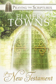 Praying the New Testament: Praying the Scriptures with Elmer Towns - eBook  -     By: Elmer L. Towns