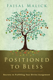 Positioned to Bless: Secrets to Fulfilling Your Divine Assignment - eBook  -     By: Faisal Malick