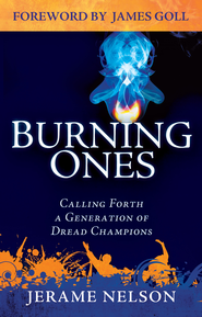 The Burning Ones: Calling Forth a Generation of Dread Champions - eBook  -     By: Jerame Nelson