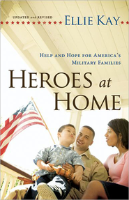 Heroes at Home: Help and Hope for America's Military Families, Updated and Revised, Third Edition  -     By: Ellie Kay