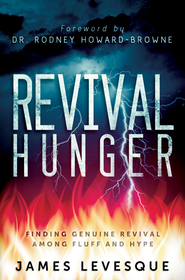 Revival Hunger: Finding Genuine Revival Among Fluff and Hype - eBook  -     By: James Levesque