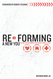 Re-Forming a New You: A Guide for Re-Forming Your Heart, Home and Hope - eBook  -     By: Wayman Ming Jr.