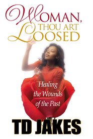 Woman, Thou Art Loosed!: Healing the Wounds of the Past - eBook  -     By: T.D. Jakes