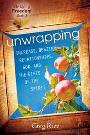 Unwrapping Increase, Destiny, Relationships, God, and the Gifts of the Holy Spirit (Gifts of Freedom, Book 3) - eBook  -     By: Greg Rice
