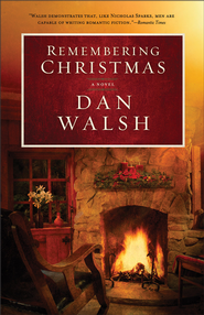 Remembering Christmas: A Novel - eBook  -     By: Dan Walsh