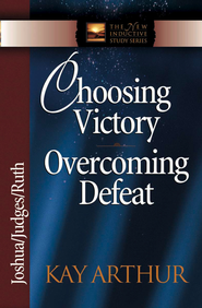 Choosing Victory, Overcoming Defeat: Joshua, Judges, Ruth - eBook  -     By: Kay Arthur