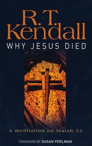 Why Jesus Died: A Meditation on Isaiah 53  -     By: R.T. Kendall