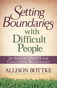 Setting Boundaries with Difficult People: Six Steps to SANITY for Challenging Relationships - eBook  -     By: Allison Bottke