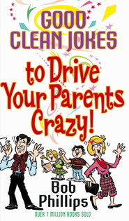 Good Clean Jokes to Drive Your Parents Crazy - eBook  -     By: Bob Phillips