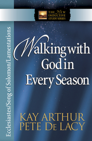 Walking with God in Every Season: Ecclesiastes/Song of Solomon/Lamentations - eBook  -     By: Kay Arthur, Pete DeLacy