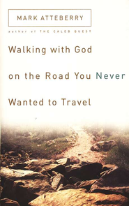 Walking with God on the Road You Never Wanted to Travel  -     By: Mark Atteberry