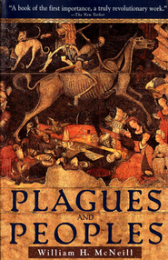 Plagues and Peoples   -     By: William H. McNeill