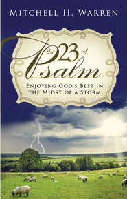 The 23rd Psalm: Enjoying God's Best in the Midst of the Storm - eBook  -     By: Mitch Warren