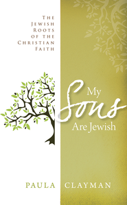 My Sons are Jewish: The Jewish Roots of the Christian Faith - eBook  -     By: Paula Clayman