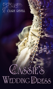 Cassie's Wedding Dress (Novelette) - eBook  -     By: Clare Revell