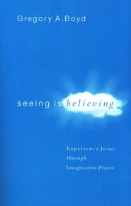Seeing Is Believing: Experience Jesus through Imaginative Prayer - eBook  -     By: Gregory A. Boyd