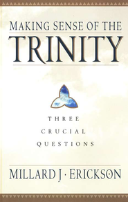 Making Sense of the Trinity: Three Crucial Questions - eBook  -     By: Millard J. Erickson
