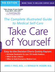 Take Care of Yourself: The Complete Illustrated Guide  to Medical Self-Care, 9th Edition  -     By: James F. Fries M.D., Donald M. Vickery M.D.