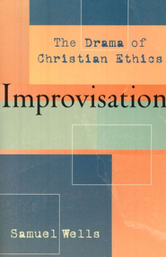 Improvisation: The Drama of Christian Ethics - eBook  -     By: Samuel Wells