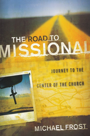 Road to Missional, The: Journey to the Center of the Church - eBook  -     By: Michael Frost