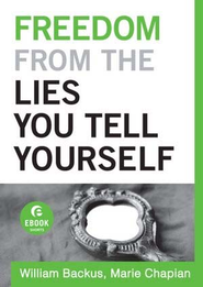 Freedom From the Lies You Tell Yourself (Ebook Short) - eBook  -     By: Marie Chapian, William Backus