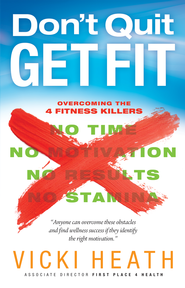 Don't Quit Get Fit: Overcoming the 4 Fitness Killers (No Time, No Motivation, No Results, No Stamina) - eBook  -     By: Vicki Heath